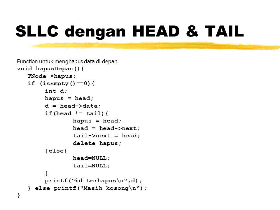 SLLC dengan HEAD & TAIL Function untuk menghapus data di depan void hapusDepan(){ TNode *hapus; if (isEmpty()==0){ int d; hapus = head; d = head->data