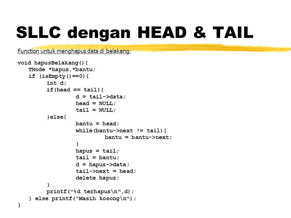 SLLC dengan HEAD & TAIL Function untuk menghapus data di belakang : void hapusBelakang(){ TNode *hapus,*bantu; if (isEmpty()==0){ int d; if(head == ta