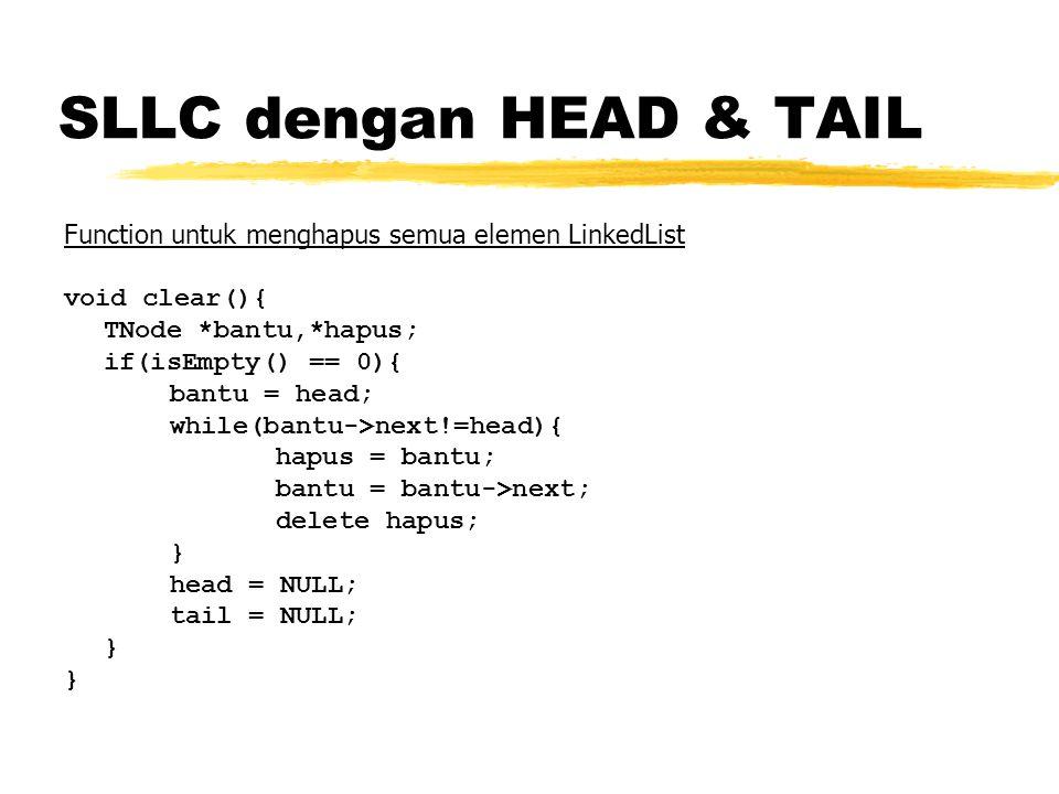 SLLC dengan HEAD & TAIL Function untuk menghapus semua elemen LinkedList void clear(){ TNode *bantu,*hapus; if(isEmpty() == 0){ bantu = head; while(ba