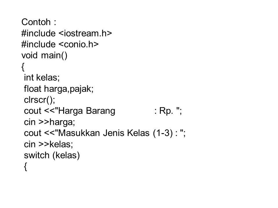 Contoh : #include void main() { int kelas; float harga,pajak; clrscr(); cout << Harga Barang : Rp.