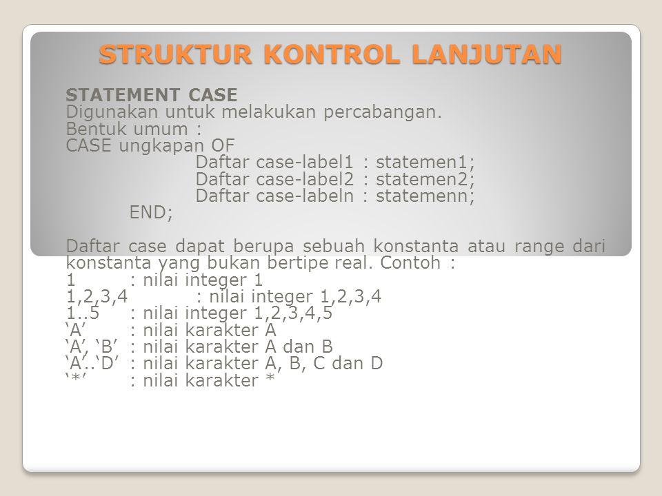 STRUKTUR KONTROL LANJUTAN STATEMENT CASE Digunakan untuk melakukan percabangan.