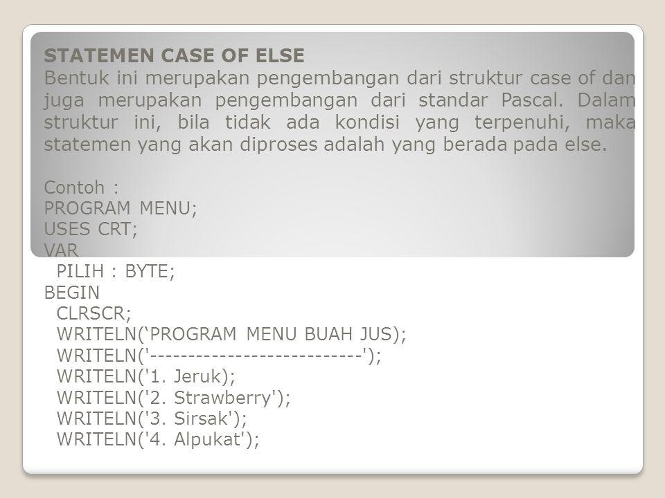 STATEMEN CASE OF ELSE Bentuk ini merupakan pengembangan dari struktur case of dan juga merupakan pengembangan dari standar Pascal.