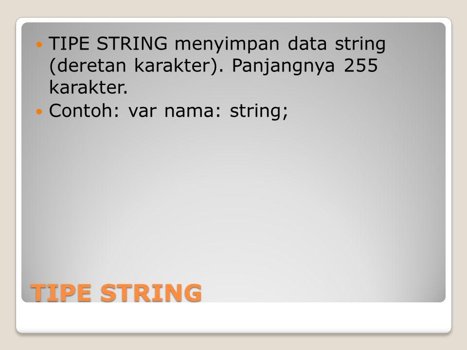 TIPE STRING TIPE STRING menyimpan data string (deretan karakter). Panjangnya 255 karakter. Contoh: var nama: string;
