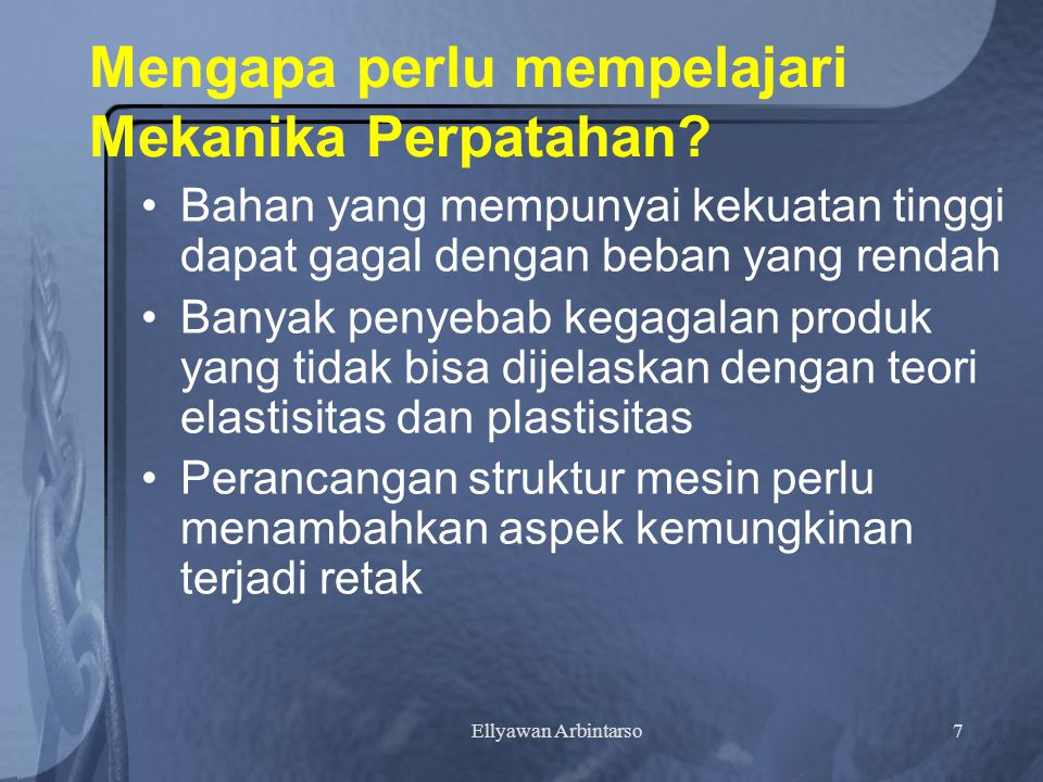 Ellyawan Arbintarso7 Mengapa perlu mempelajari Mekanika Perpatahan.