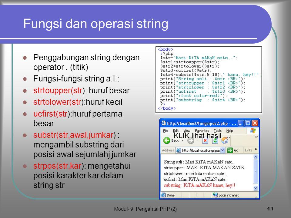 Modul- 9 Pengantar PHP (2)10 4. Fungsi pustaka Fungsi pustaka adalah fungsi yang didefinisikan PHP dan user tinggal mengunakan COntoh fungsi adalah da