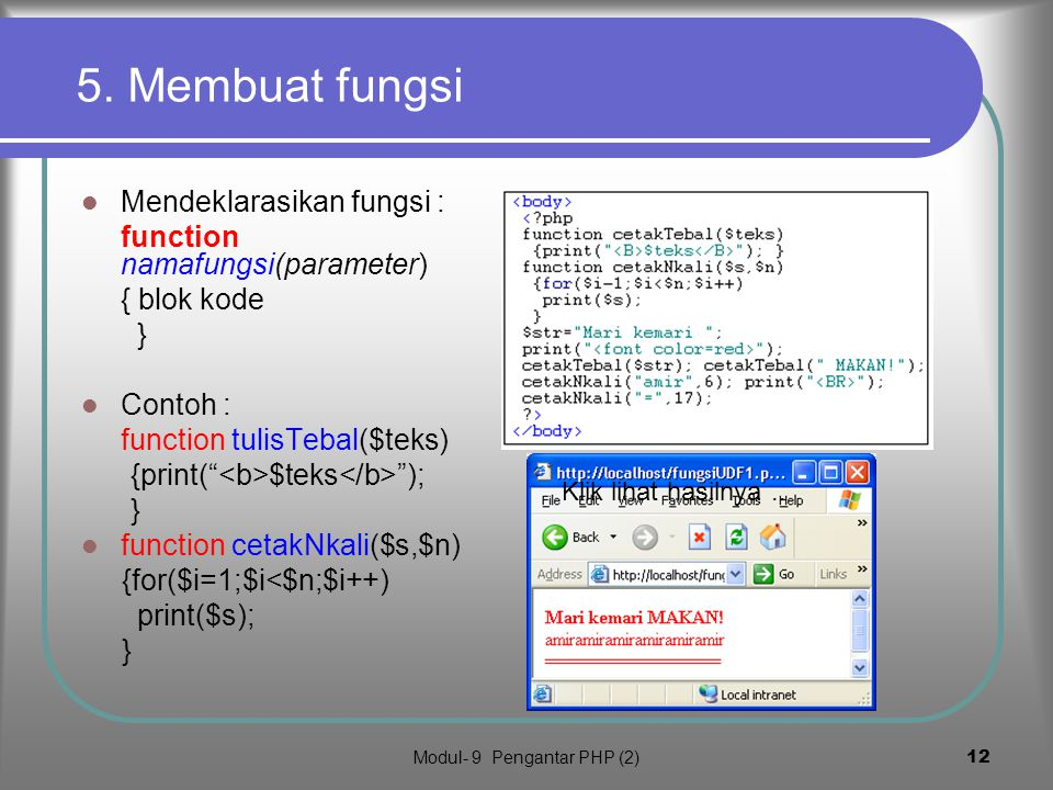 Modul- 9 Pengantar PHP (2)11 Fungsi dan operasi string Penggabungan string dengan operator. (titik) Fungsi-fungsi string a.l.: strtoupper(str) :huruf
