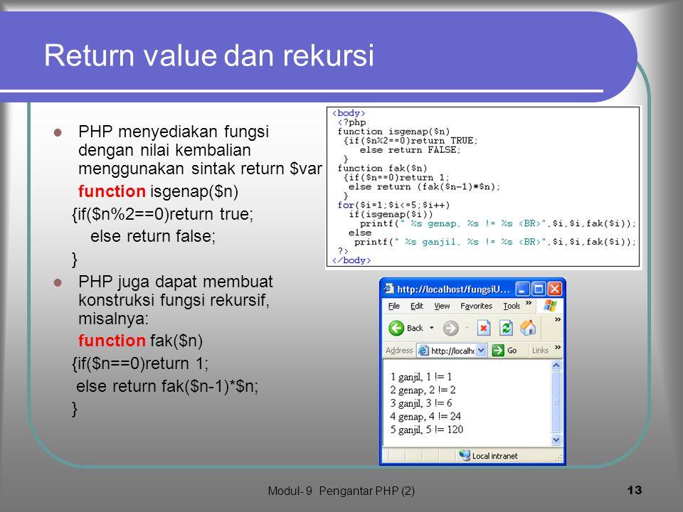 Modul- 9 Pengantar PHP (2)12 5. Membuat fungsi Mendeklarasikan fungsi : function namafungsi(parameter) { blok kode } Contoh : function tulisTebal($tek