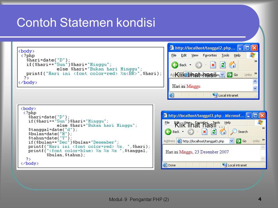 Modul- 9 Pengantar PHP (2)3 1. Statemen kondisi Sintak : if (ekspres) pernyataan; if (ekspresi) pernyataan1 else pernyataan2; Ekspresi adalah suatu op