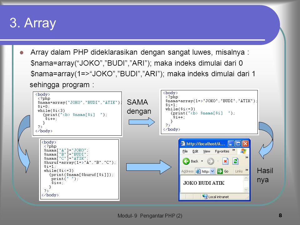 Modul- 9 Pengantar PHP (2)7 Loop while dan continue Klik untuk lihat hasil Loop while memiliki format: while(kondisi){ statemen;} Statemen continue (j