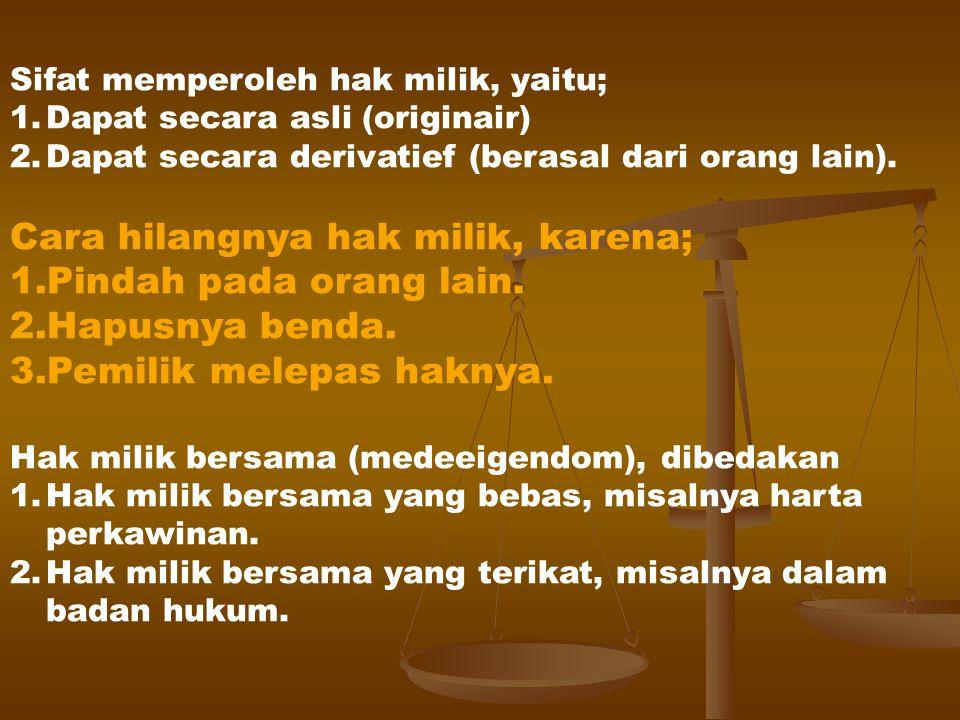Cara memperoleh hak milik (pasal 584 KUHPer), antara lain; 1.