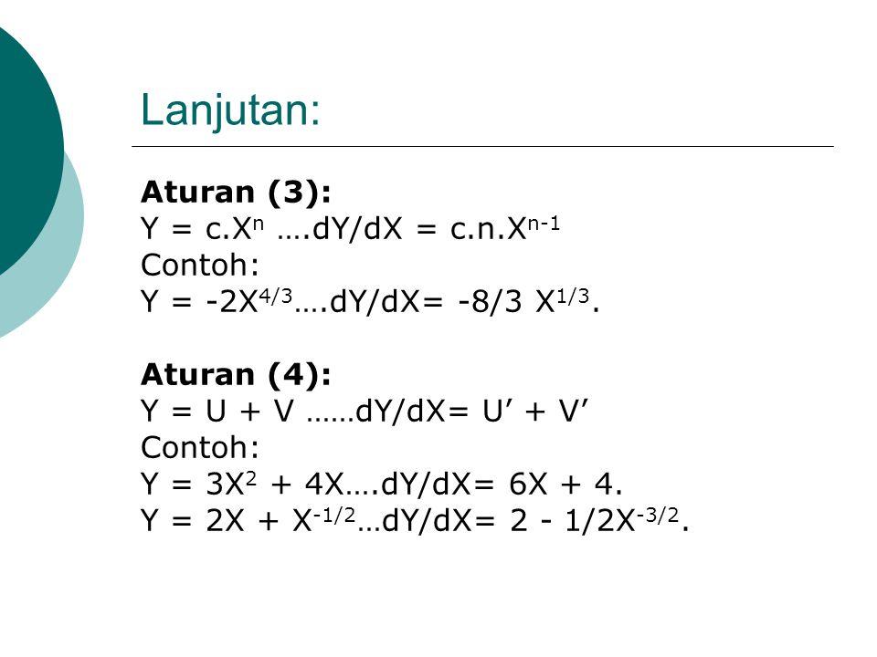 (b). Aturan Diferensiasi Fungsi Aturan (1): Y = C…...dY/dX = Y' = 0 Contoh: Y = 6 …..dY/dX = 0. Aturan (2): Y = X n …...dY/dX = n.X n-1 Contoh: Y = X
