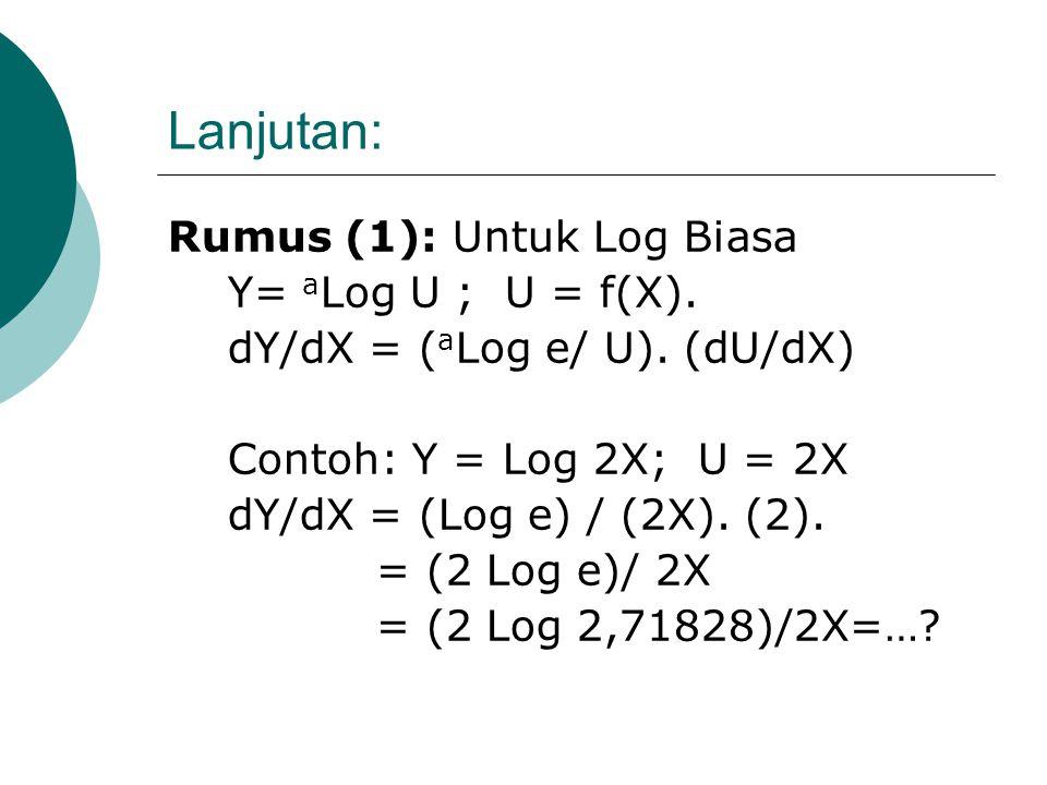 Lanjutan: Aturan (8): Turunan Fungsi Logaritma Log: menunjukkan logaritma biasa (bilangan dasar log = 10). Ln : menunjukkan logaritma natural (bilanga