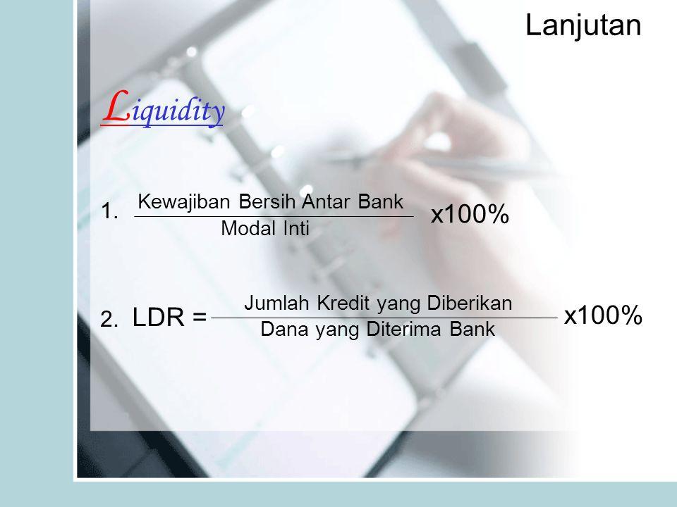 Lanjutan L iquidity Kewajiban Bersih Antar Bank Modal Inti x100% 1.