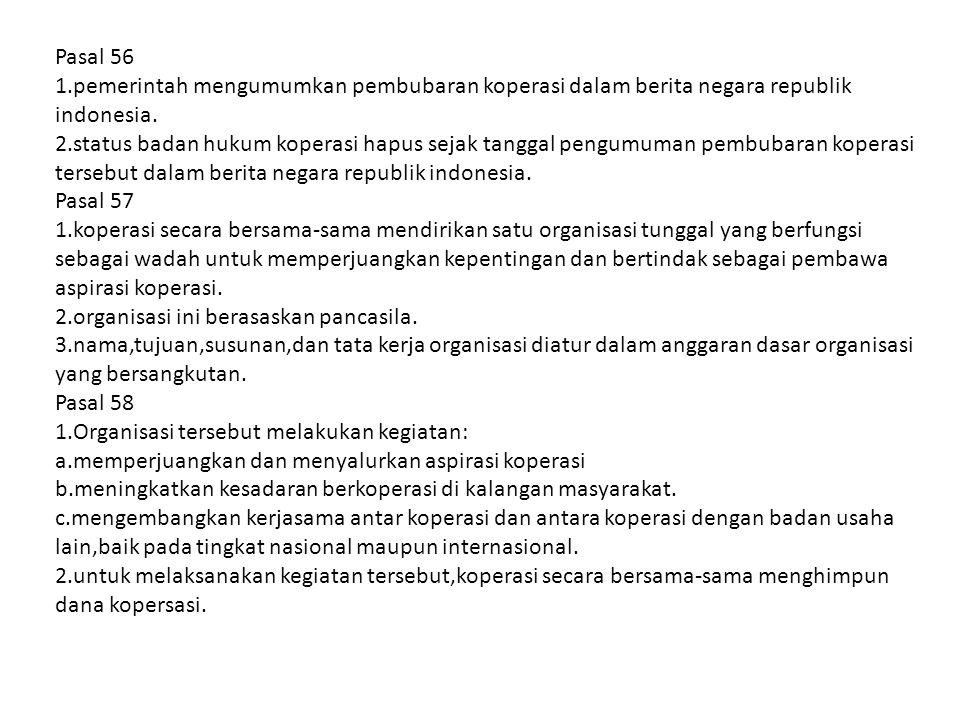 Pasal 56 1.pemerintah mengumumkan pembubaran koperasi dalam berita negara republik indonesia. 2.status badan hukum koperasi hapus sejak tanggal pengum