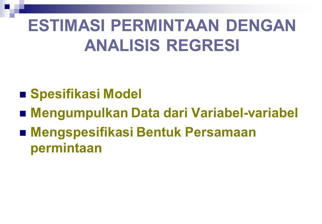 ESTIMASI PERMINTAAN DENGAN ANALISIS REGRESI Estimasi permintaan dengan menggunakan analisis regresi. Secara spesifik. kita akan membahas tentang spesi