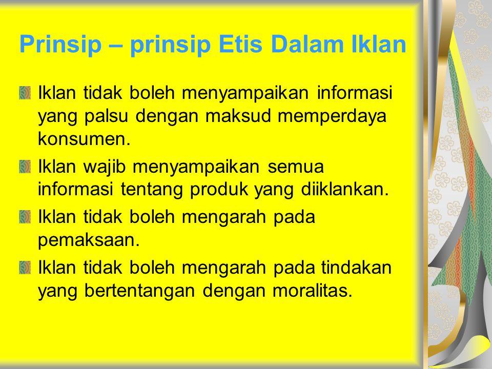 Prinsip – prinsip Etis Dalam Iklan Iklan tidak boleh menyampaikan informasi yang palsu dengan maksud memperdaya konsumen. Iklan wajib menyampaikan sem