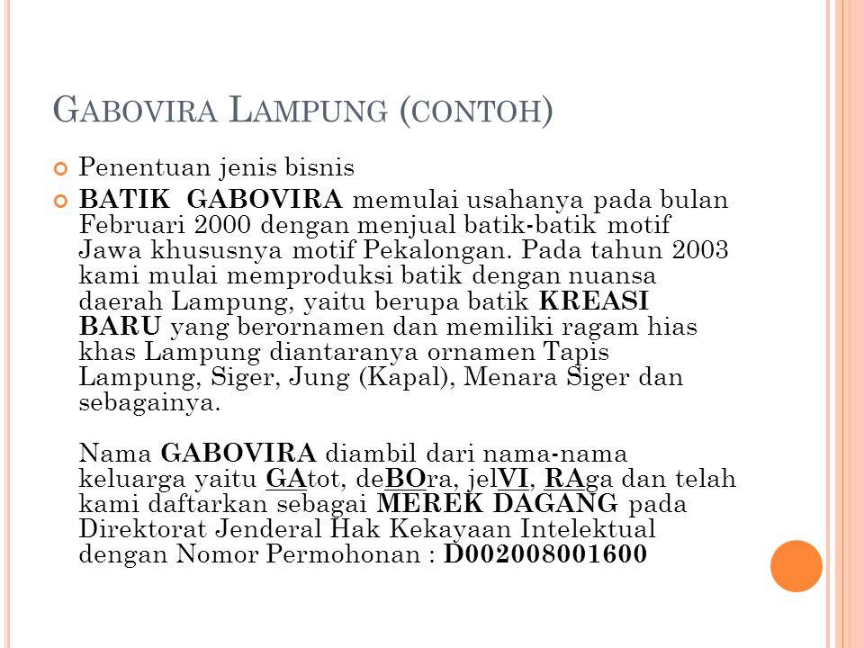 G ABOVIRA L AMPUNG ( CONTOH ) Penentuan jenis bisnis BATIK GABOVIRA memulai usahanya pada bulan Februari 2000 dengan menjual batik-batik motif Jawa khususnya motif Pekalongan.