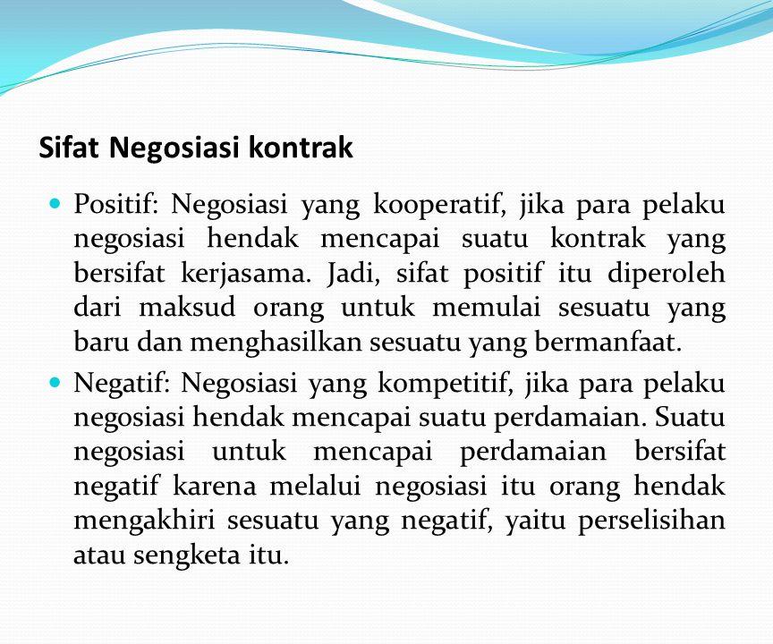 Sifat Negosiasi kontrak Positif: Negosiasi yang kooperatif, jika para pelaku negosiasi hendak mencapai suatu kontrak yang bersifat kerjasama.
