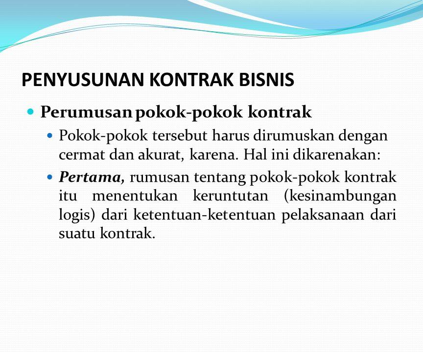 PENYUSUNAN KONTRAK BISNIS Perumusan pokok-pokok kontrak Pokok-pokok tersebut harus dirumuskan dengan cermat dan akurat, karena.