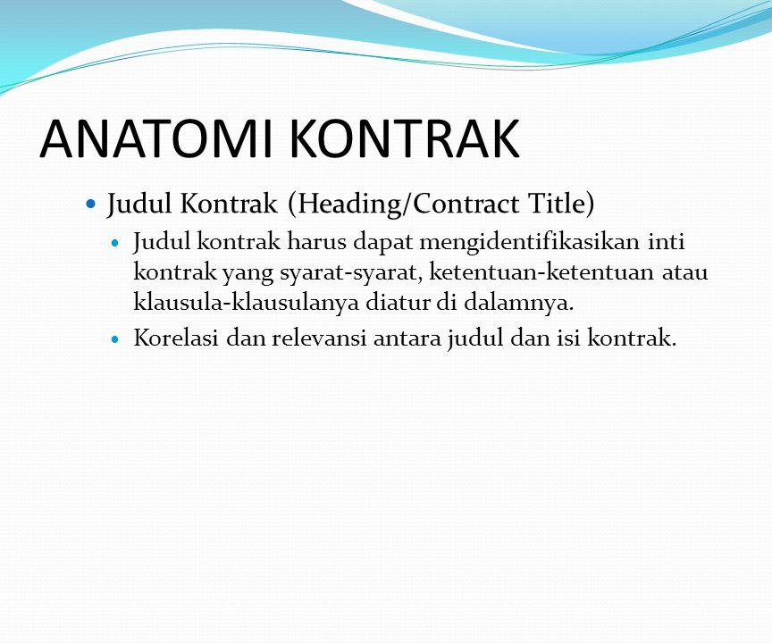 ANATOMI KONTRAK Judul Kontrak (Heading/Contract Title) Judul kontrak harus dapat mengidentifikasikan inti kontrak yang syarat-syarat, ketentuan-ketentuan atau klausula-klausulanya diatur di dalamnya.