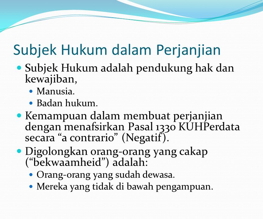 Subjek Hukum dalam Perjanjian Subjek Hukum adalah pendukung hak dan kewajiban, Manusia.