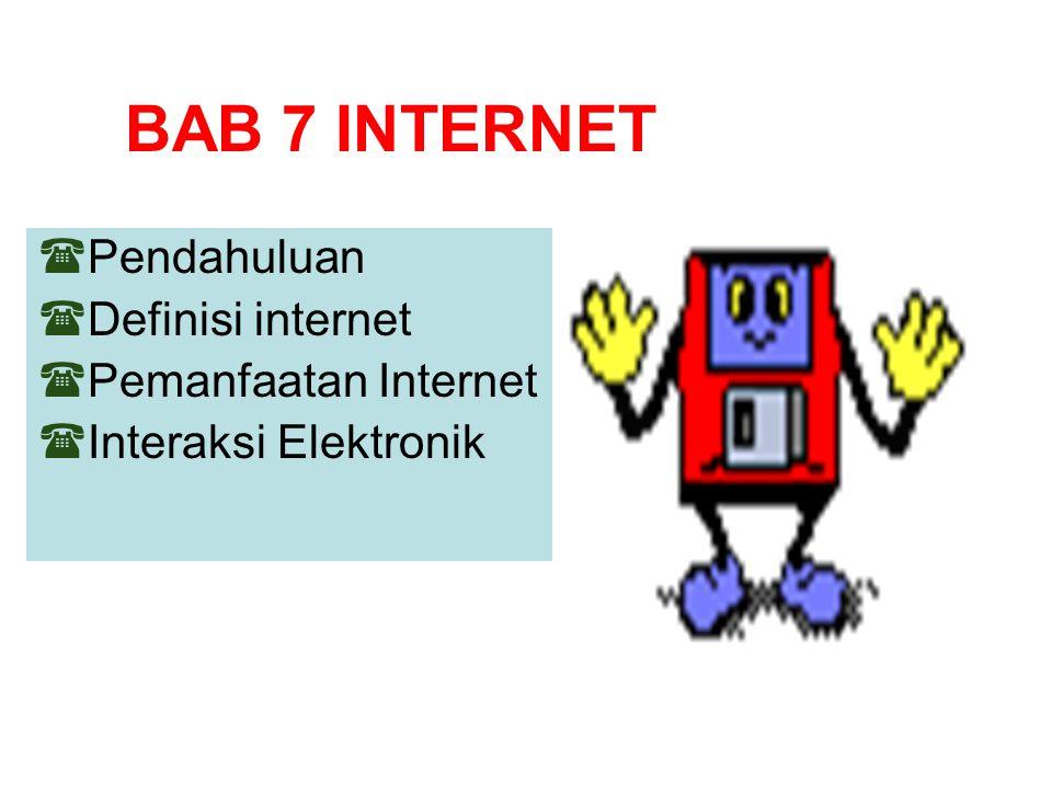 BAB 7 INTERNET  Pendahuluan  Definisi internet  Pemanfaatan Internet  Interaksi Elektronik
