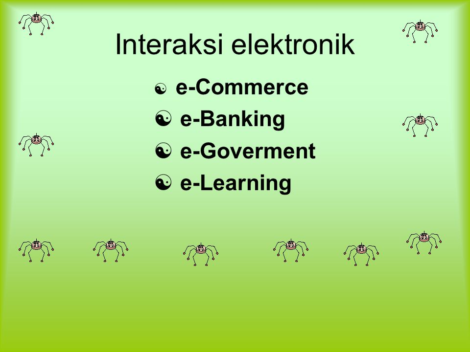 Interaksi elektronik  e-Commerce  e-Banking  e-Goverment  e-Learning