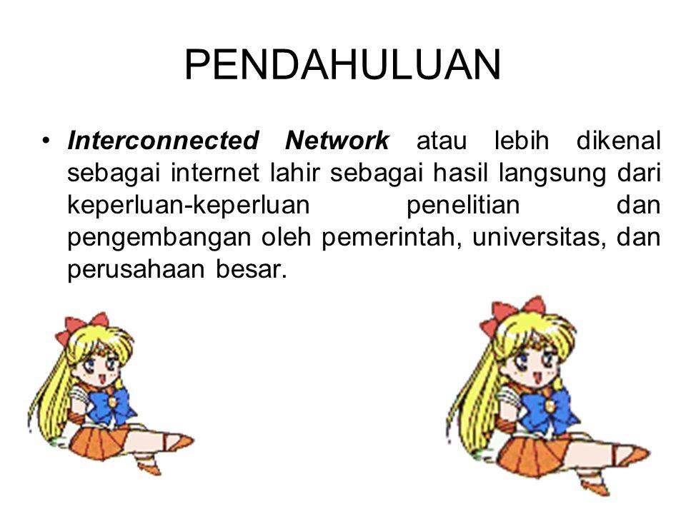 PENDAHULUAN Interconnected Network atau lebih dikenal sebagai internet lahir sebagai hasil langsung dari keperluan-keperluan penelitian dan pengembangan oleh pemerintah, universitas, dan perusahaan besar.