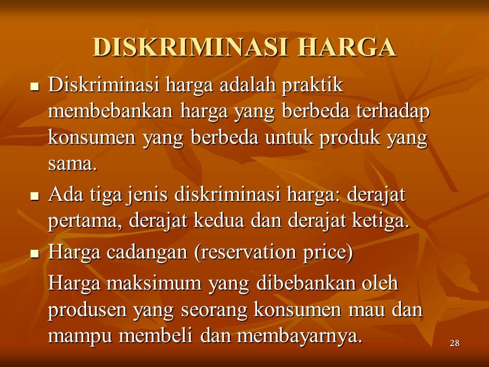 28 DISKRIMINASI HARGA Diskriminasi harga adalah praktik membebankan harga yang berbeda terhadap konsumen yang berbeda untuk produk yang sama. Diskrimi