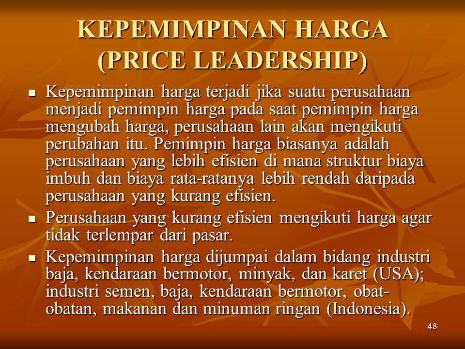 48 KEPEMIMPINAN HARGA (PRICE LEADERSHIP) Kepemimpinan harga terjadi jika suatu perusahaan menjadi pemimpin harga pada saat pemimpin harga mengubah har