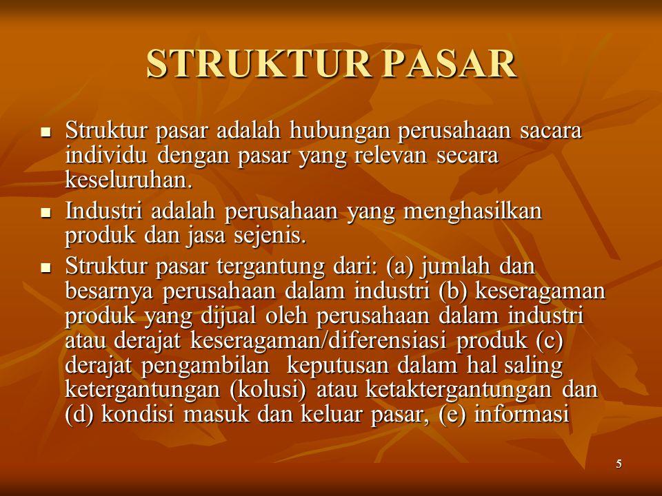 5 STRUKTUR PASAR Struktur pasar adalah hubungan perusahaan sacara individu dengan pasar yang relevan secara keseluruhan. Struktur pasar adalah hubunga