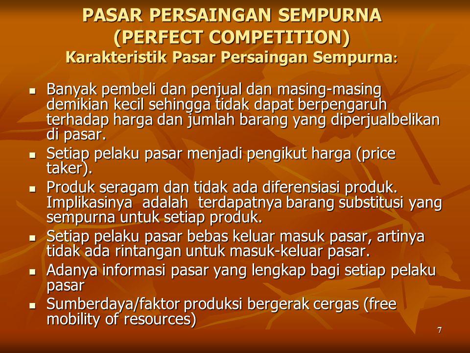 8 KARAKTERISTIK PASAR PERSAINGAN MURNI (PURE COMPETITION): Banyak pembeli dan penjual dan masing-masing demikian kecil sehingga tidak dapat berpengaruh terhadap harga dan jumlah barang yang diperjualbelikan di pasar.