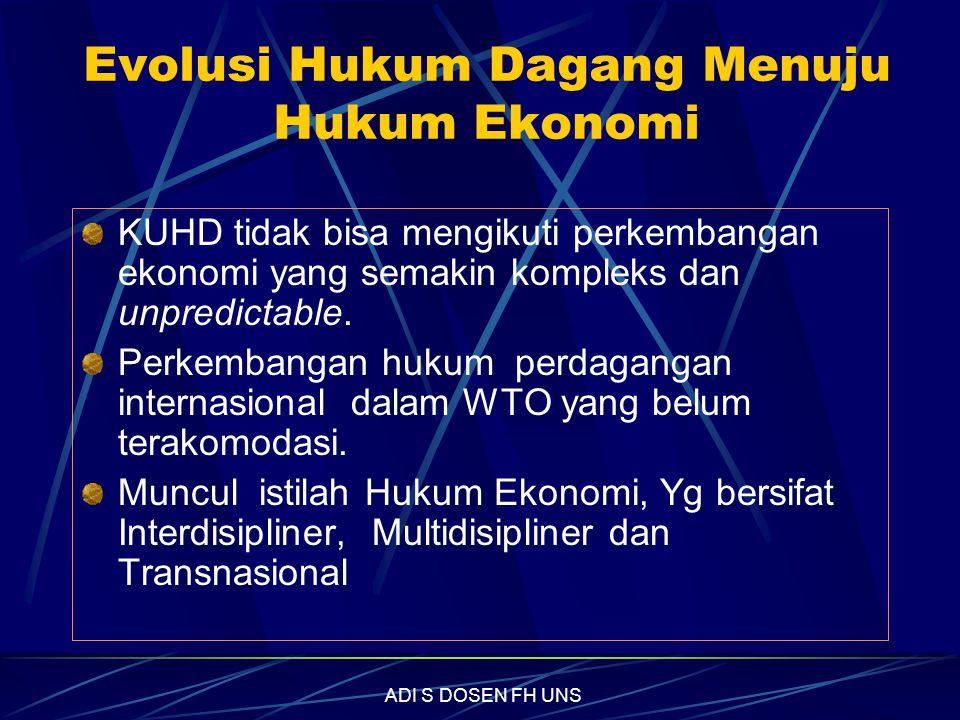 Evolusi Hukum Dagang Menuju Hukum Ekonomi KUHD tidak bisa mengikuti perkembangan ekonomi yang semakin kompleks dan unpredictable.