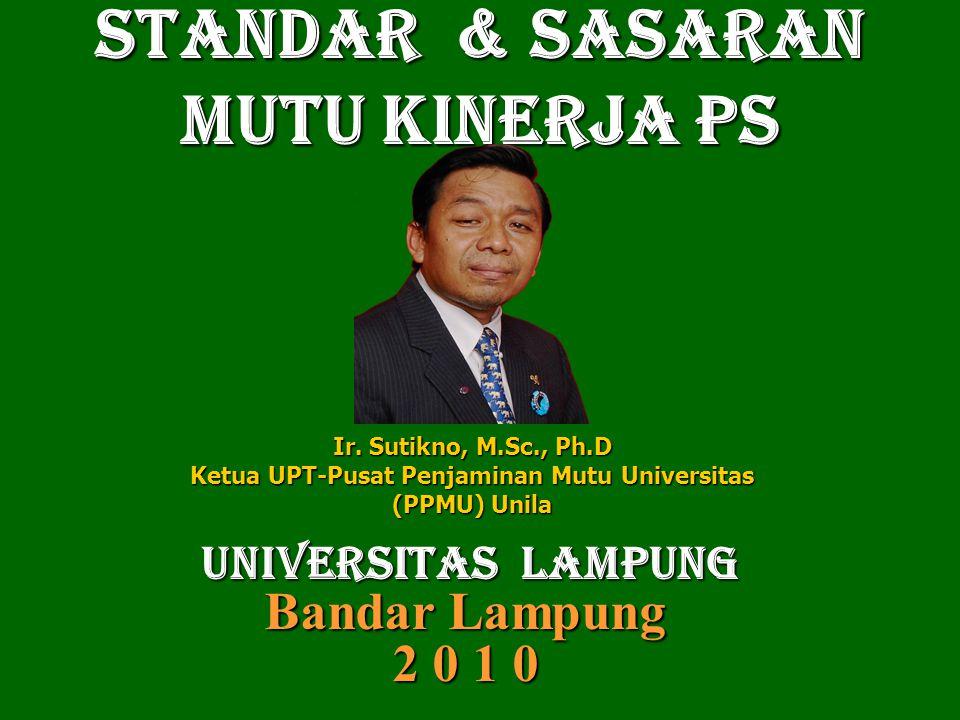 STANDAR & SASARAN MUTU KINERJA PS UNIversitas LAmpung UNIversitas LAmpung Bandar Lampung 2 0 1 0 Ir.