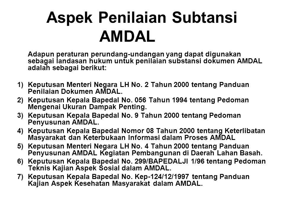 Aspek Penilaian Subtansi AMDAL Adapun peraturan perundang-undangan yang dapat digunakan sebagai landasan hukum untuk penilaian substansi dokumen AMDAL adalah sebagai berikut: 1)Keputusan Menteri Negara LH No.