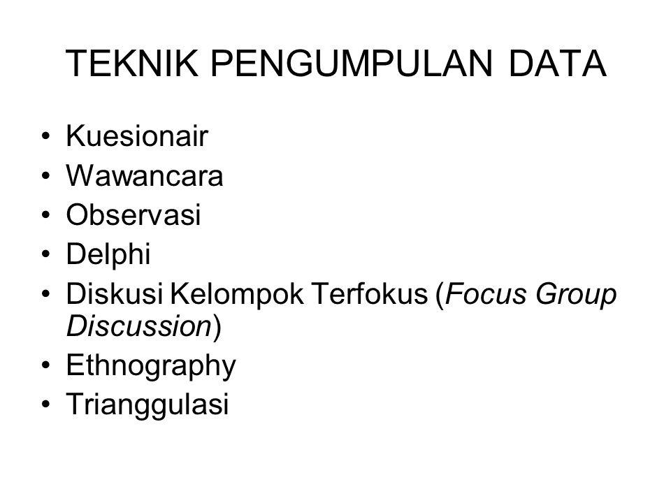 TEKNIK PENGUMPULAN DATA Kuesionair Wawancara Observasi Delphi Diskusi Kelompok Terfokus (Focus Group Discussion) Ethnography Trianggulasi