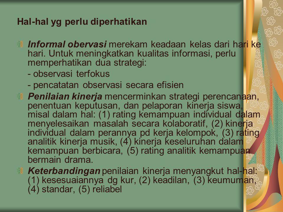 Hal-hal yg perlu diperhatikan Informal obervasi merekam keadaan kelas dari hari ke hari.