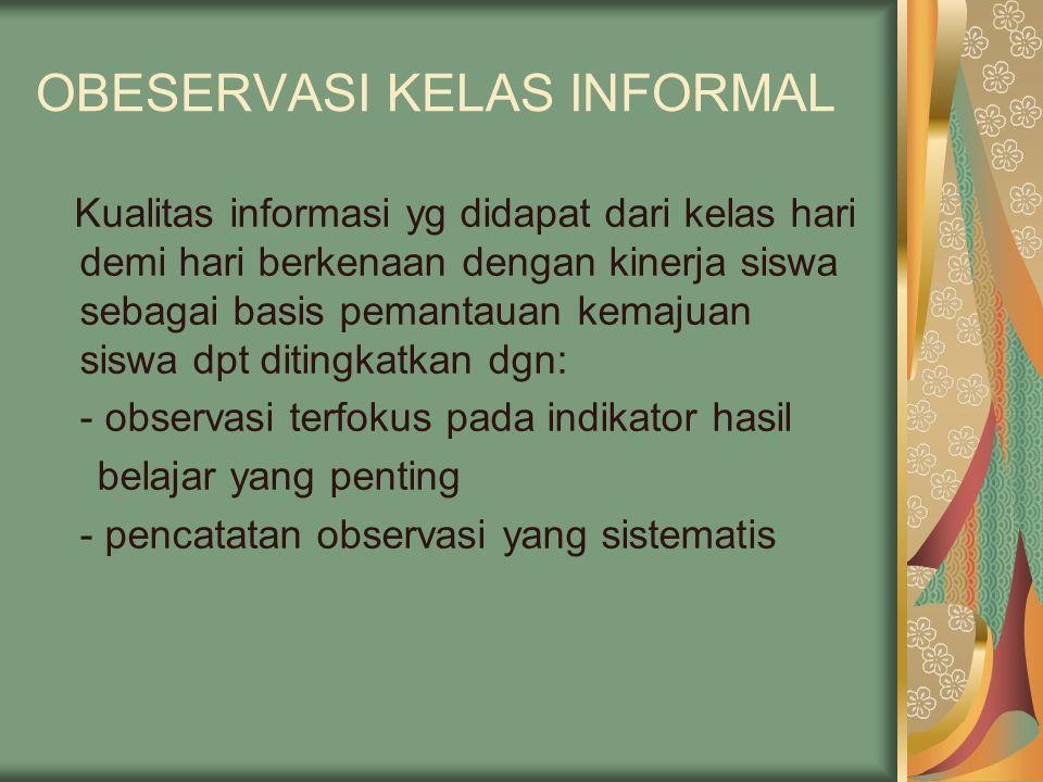Observasi Observasi harus terfokus pada peristiwa yg bermakna, terkait dgn tuntutan kompetensi dlm kurikulum.