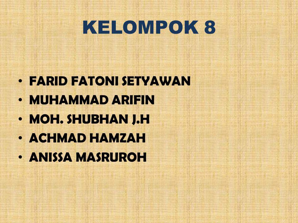 KELOMPOK 8 FARID FATONI SETYAWAN MUHAMMAD ARIFIN MOH. SHUBHAN J.H ACHMAD HAMZAH ANISSA MASRUROH