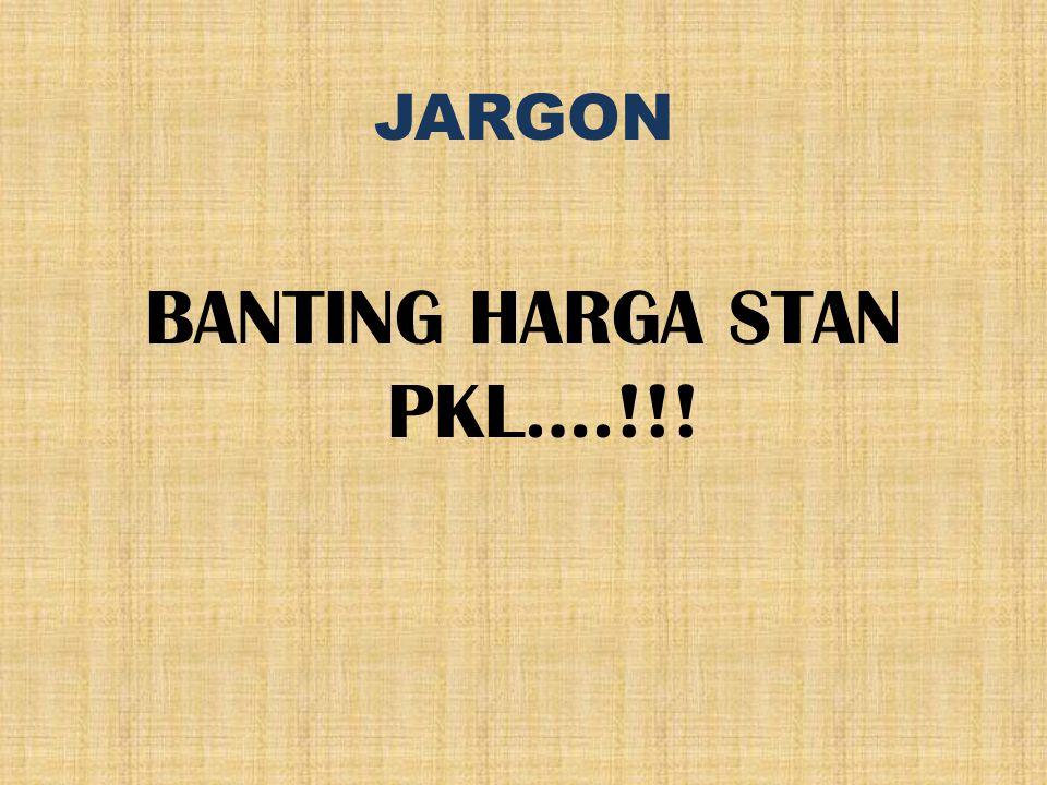 JARGON BANTING HARGA STAN PKL….!!!