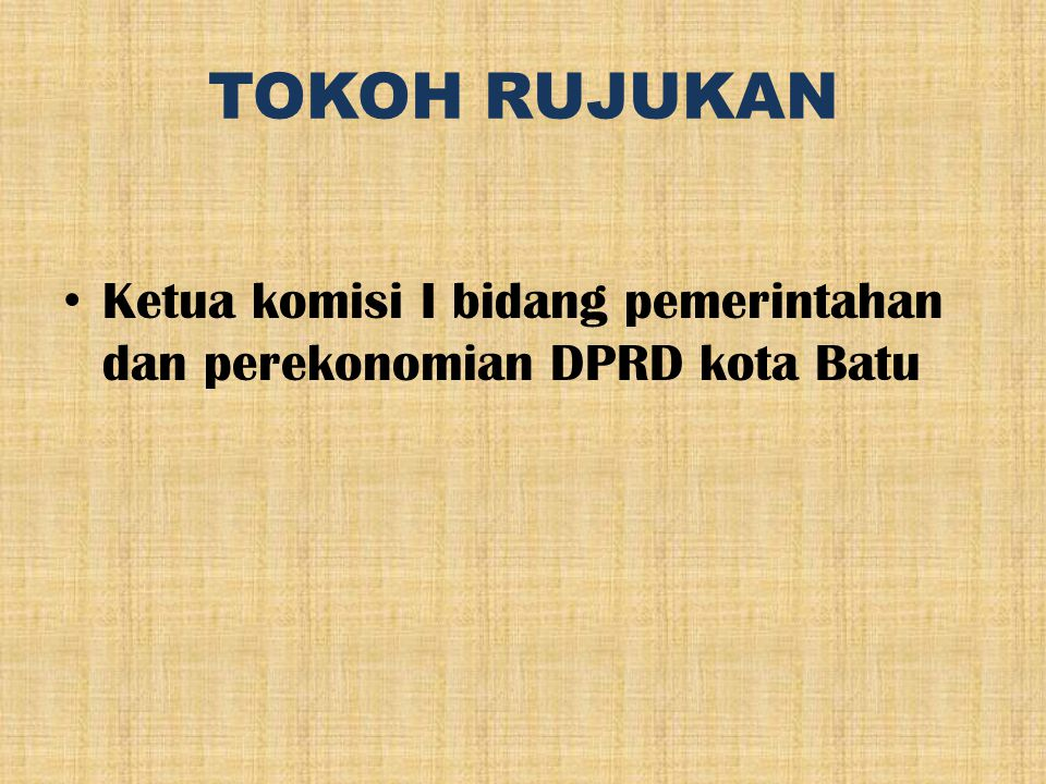 TOKOH RUJUKAN Ketua komisi I bidang pemerintahan dan perekonomian DPRD kota Batu