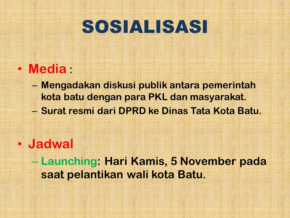 SOSIALISASI Media : – Mengadakan diskusi publik antara pemerintah kota batu dengan para PKL dan masyarakat. – Surat resmi dari DPRD ke Dinas Tata Kota