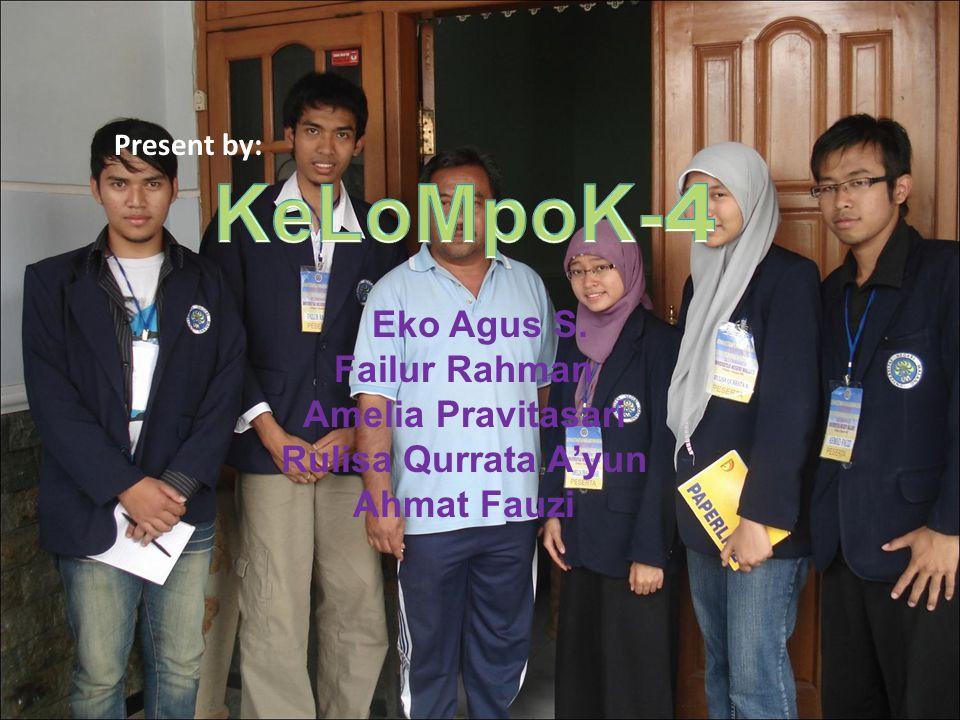 Present by: Eko Agus S. Failur Rahman Amelia Pravitasari Rulisa Qurrata A'yun Ahmat Fauzi