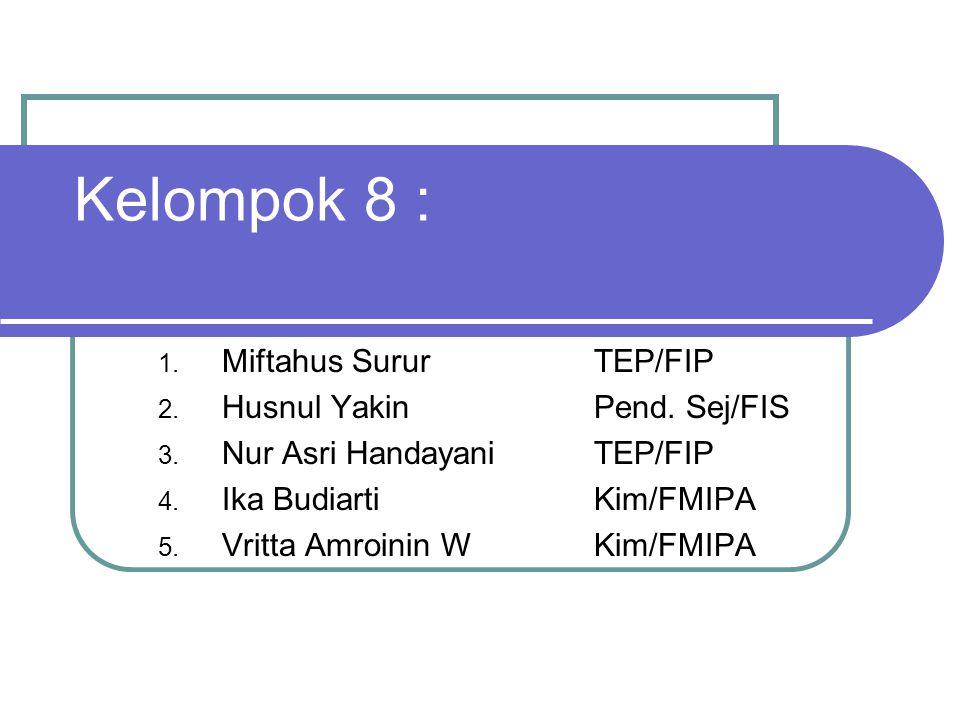 Kelompok 8 : 1. Miftahus SururTEP/FIP 2. Husnul YakinPend.