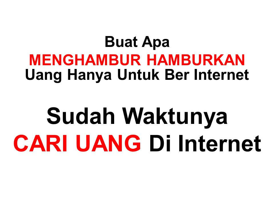 Buat Apa MENGHAMBUR HAMBURKAN Uang Hanya Untuk Ber Internet Sudah Waktunya CARI UANG Di Internet