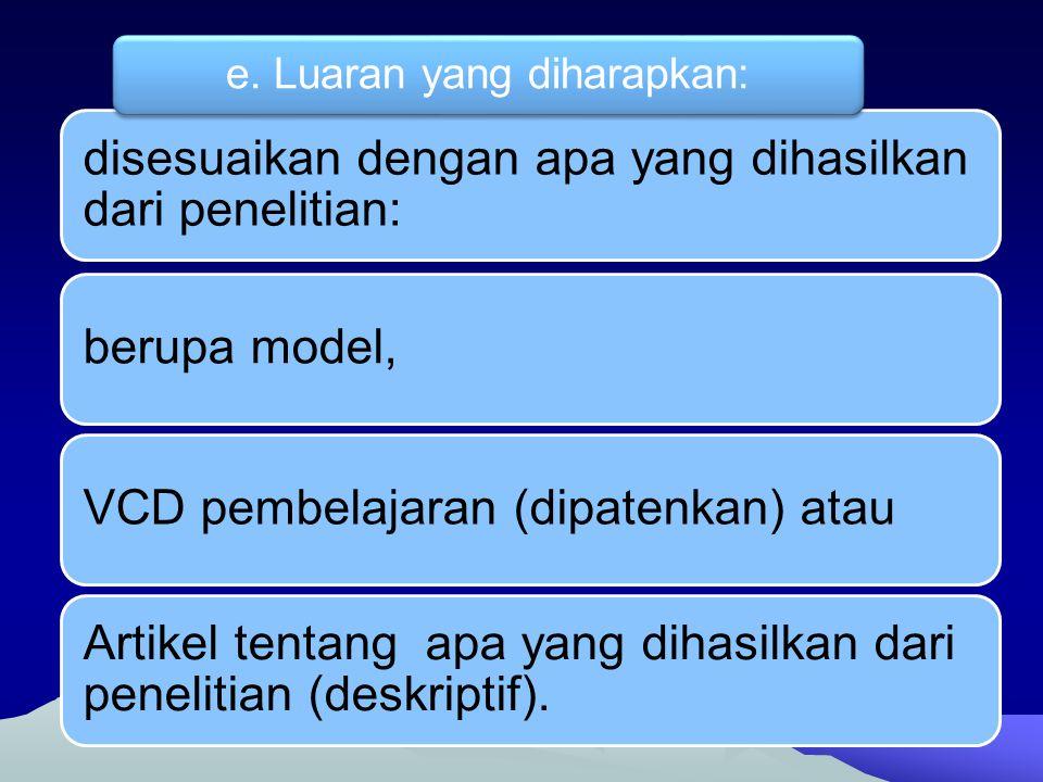 disesuaikan dengan apa yang dihasilkan dari penelitian: berupa model,VCD pembelajaran (dipatenkan) atau Artikel tentang apa yang dihasilkan dari penel