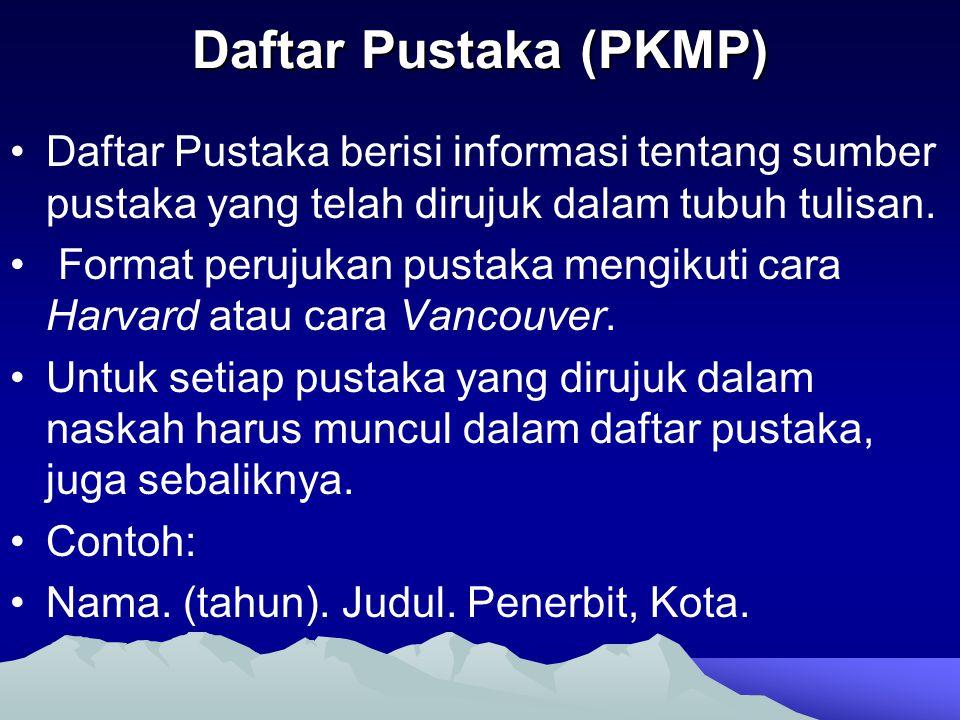 Daftar Pustaka (PKMP) Daftar Pustaka berisi informasi tentang sumber pustaka yang telah dirujuk dalam tubuh tulisan. Format perujukan pustaka mengikut
