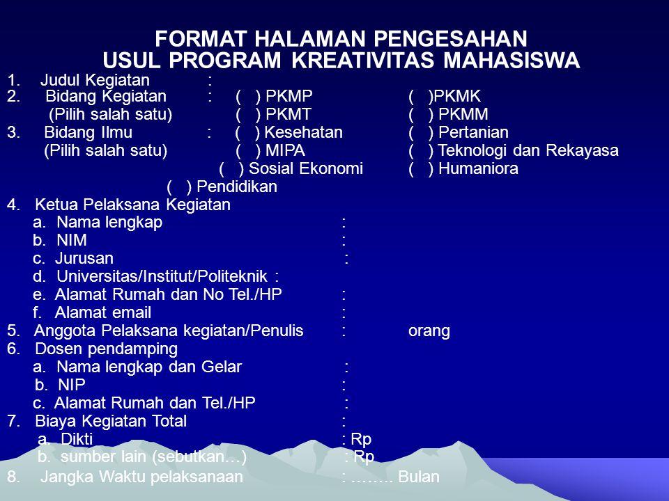FORMAT HALAMAN PENGESAHAN USUL PROGRAM KREATIVITAS MAHASISWA 1.Judul Kegiatan: 2. Bidang Kegiatan: ( ) PKMP( )PKMK (Pilih salah satu) ( ) PKMT( ) PKMM