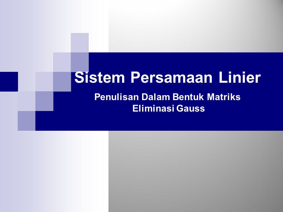 Sistem Persamaan Linier Suatu sistem persamaan linier (atau himpunan persaman linier simultan) adalah satu set persamaan dari sejumlah unsur yang tak diketahui.