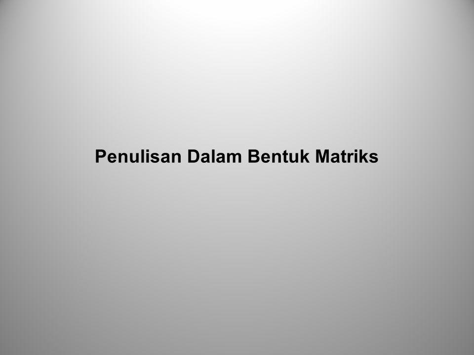 Sistem Persamaan Linier Sistem persamaan linier dapat dituliskan dalam bentuk matriks dengan memanfaatkan pengertian perkalian matriks.